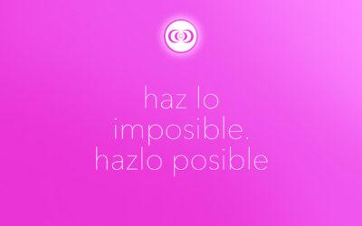 haz lo imposible. hazlo posible