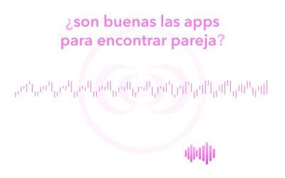 ¿son buenas las apps para encontrar pareja?
