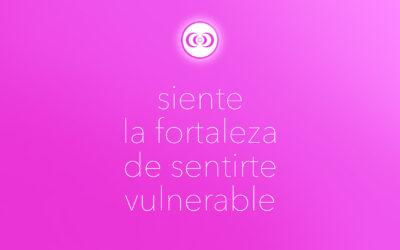 siente la fortaleza de sentirte vulnerable