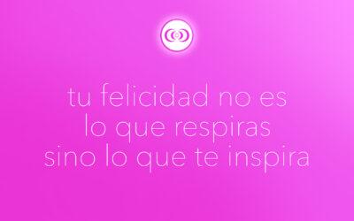 tu felicidad no es lo que respiras sino lo que te inspira